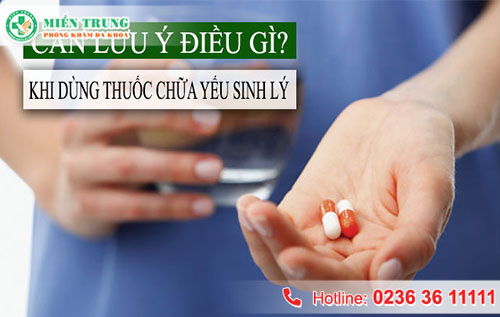 Nam giới cần lưu ý những gì khi sử dụng thuốc chữa yếu sinh lý